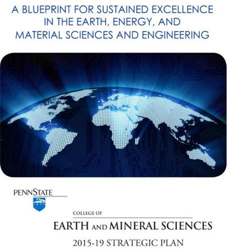 Cover Page Top says quot A blueprint for sustained excellence in the earth energy and material sciences and engineering quot Middle of the page is an image of the globe Bottom is the Penn State logo with the Penn State Shield and the text quot College of Earth and Mineral Sciences 2015 19 Strategic Plan quot