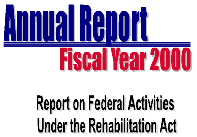 Annual Report Fiscal Year 2000 xA Report on Federal Activities Under the Rehabilitation Act