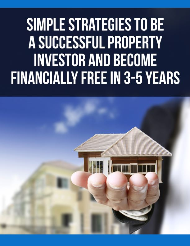 Simple Strategies To Be A Successful Property Investor And Become Financially Free In 3-5 Years