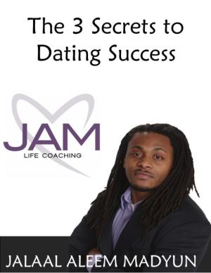 The 3 secrets to Dating Success