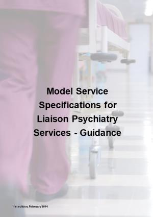 Title:Model Service Specifications for Liaison Psychiatry Services - Guidance For